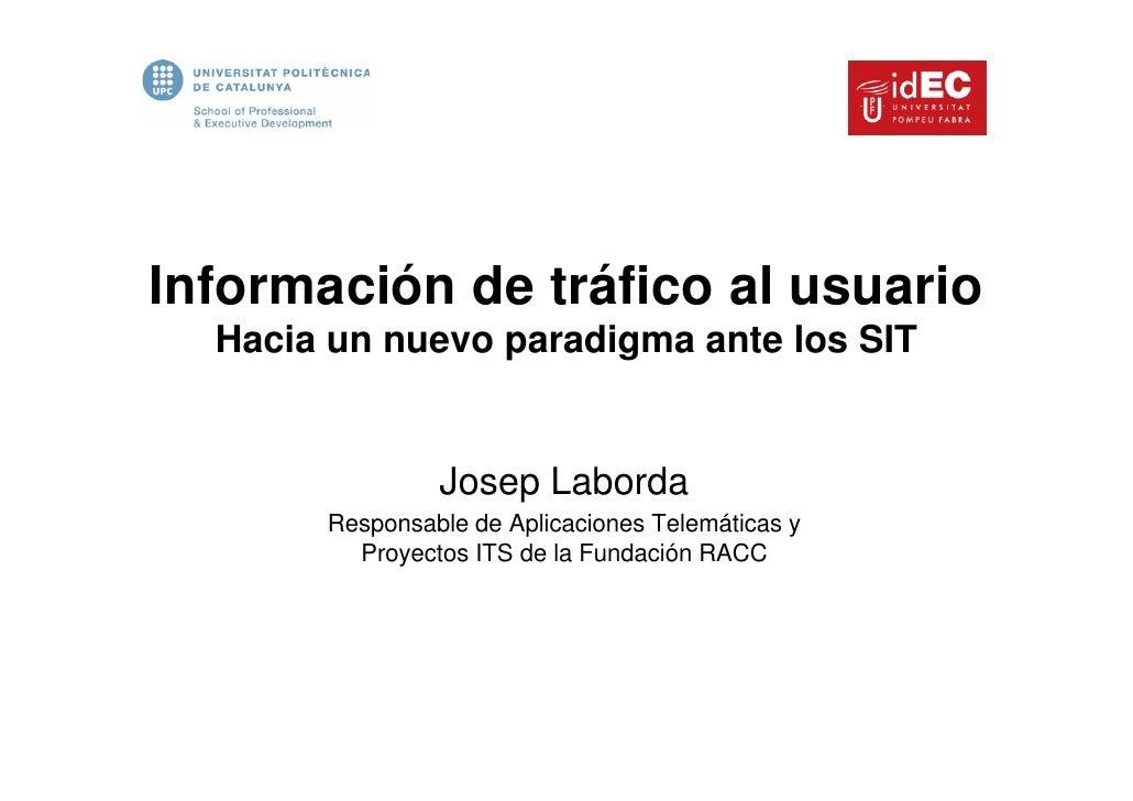 Información de tráfico al usuario   Hacia un nuevo paradigma ante los SIT                   Josep Laborda        Responsab...