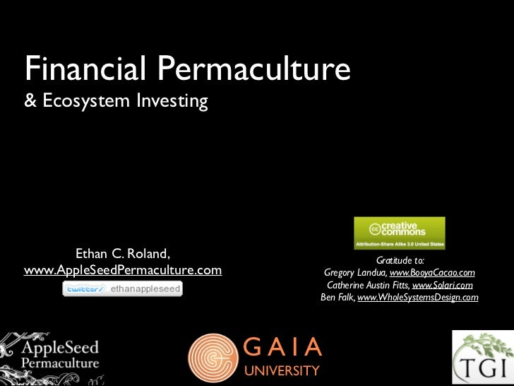 Financial Permaculture& Ecosystem Investing      Ethan C. Roland,                                    Gratitude to:www.Appl...