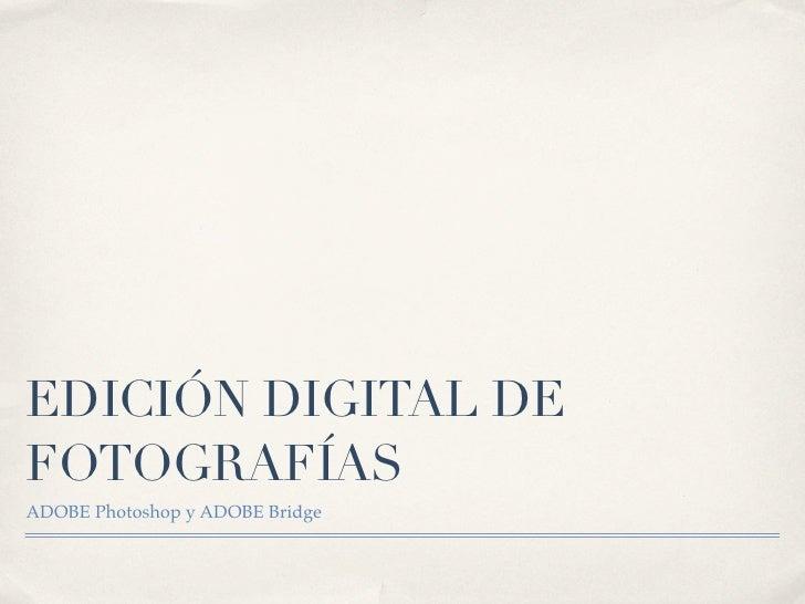 EDICIÓN DIGITAL DEFOTOGRAFÍASADOBE Photoshop y ADOBE Bridge