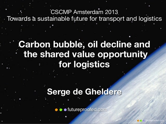 futureproofed.comfutureproofed.comCSCMP Amsterdam 2013Towards a sustainable future for transport and logisticsCarbon bubbl...