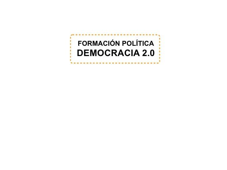 FORMACIÓN POLÍTICA DEMOCRACIA 2.0