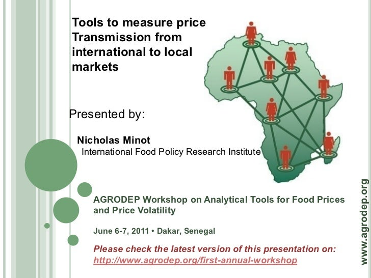 Tools to measure priceTransmission frominternational to localmarketsPresented by: Nicholas Minot  International Food Polic...
