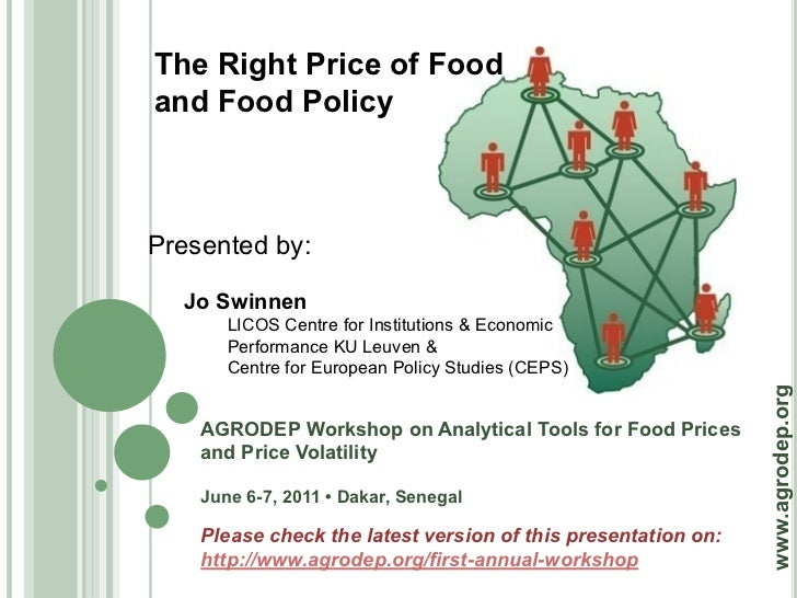 The Right Price of Foodand Food PolicyPresented by:  Jo Swinnen       LICOS Centre for Institutions & Economic       Perfo...