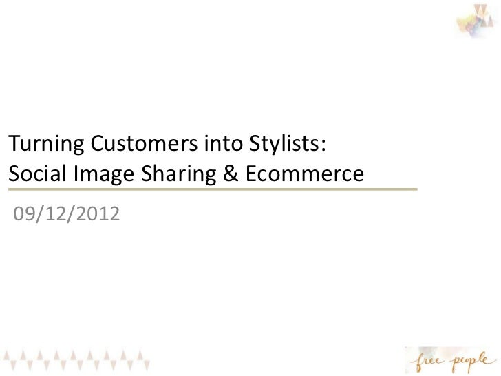 Turning Customers into Stylists:Social Image Sharing & Ecommerce09/12/2012