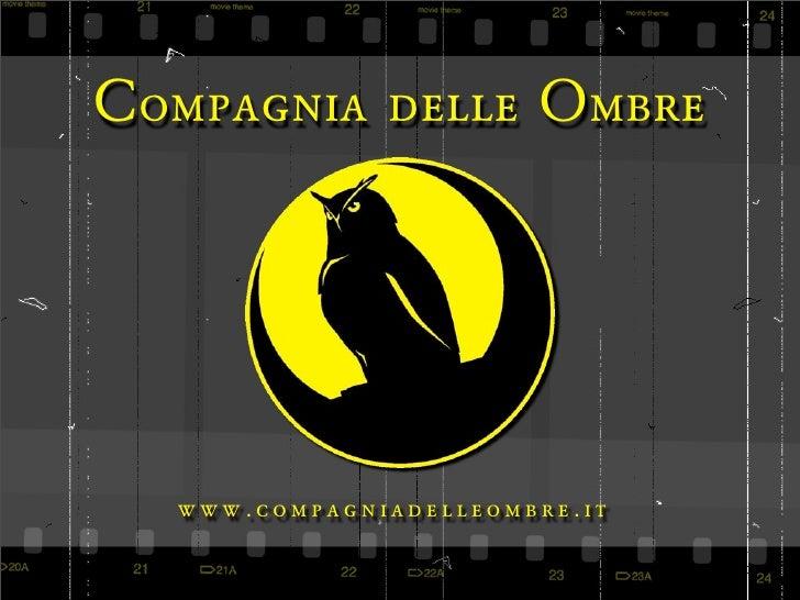 C ompagnia delle O mbre        www.compagniadelleombre.it