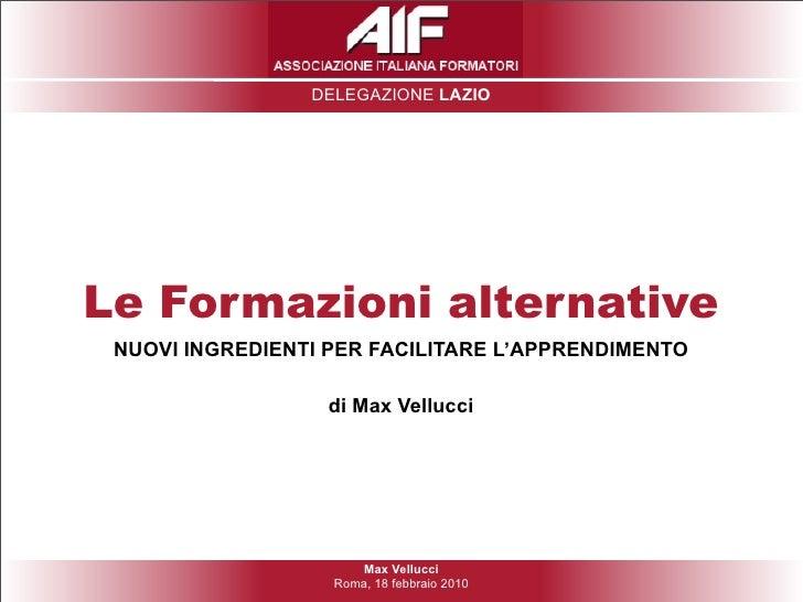 DELEGAZIONE LAZIO     Le Formazioni alternative  NUOVI INGREDIENTI PER FACILITARE L'APPRENDIMENTO                    di Ma...