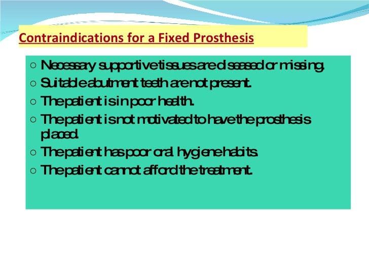 Contraindications for a Fixed Prosthesis <ul><li>Necessary supportive tissues are diseased or missing.  </li></ul><ul><li>...