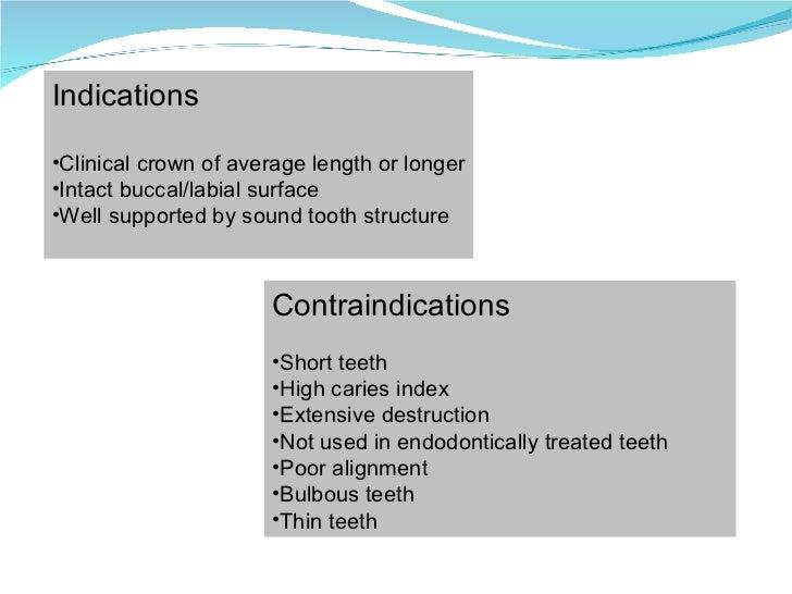 <ul><li>Indications </li></ul><ul><li>Clinical crown of average length or longer </li></ul><ul><li>Intact buccal/labial su...