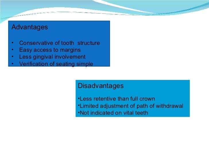 <ul><li>Disadvantages </li></ul><ul><li>Less retentive than full crown </li></ul><ul><li>Limited adjustment of path of wit...