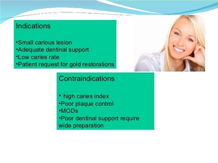 <ul><li>Indications </li></ul><ul><li>Small carious lesion  </li></ul><ul><li>Adequate dentinal support </li></ul><ul><li>...