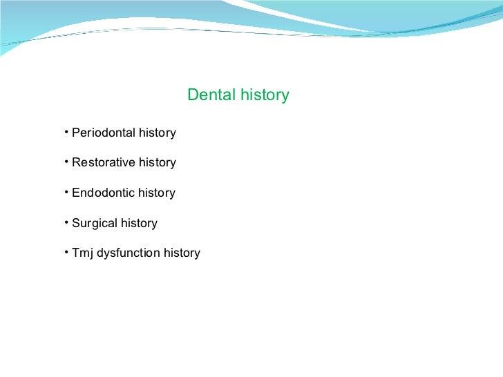 <ul><li>Dental history </li></ul><ul><li>Periodontal history </li></ul><ul><li>Restorative history </li></ul><ul><li>Endod...