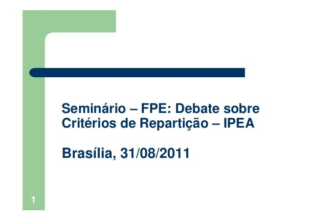 1Seminário – FPE: Debate sobreCritérios de Repartição – IPEABrasília, 31/08/2011