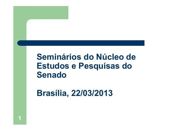 1Seminários do Núcleo deEstudos e Pesquisas doSenadoBrasília, 22/03/2013