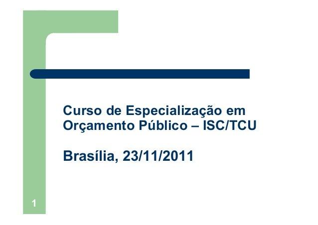 1Curso de Especialização emOrçamento Público – ISC/TCUBrasília, 23/11/2011