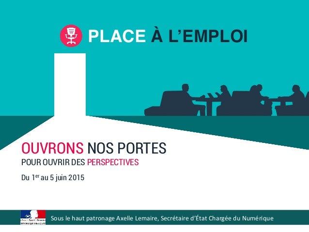PLACE À L'EMPLOI! Sous  le  haut  patronage  Axelle  Lemaire,  Secrétaire  d'État  Chargée  du  Numéri...