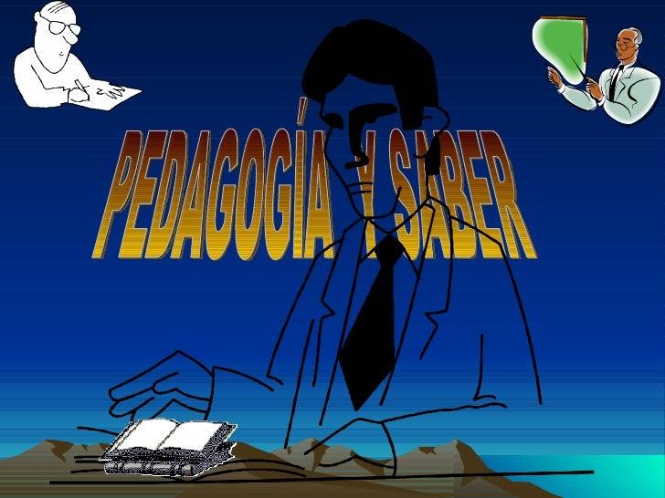 PEDAGOGÍA  Y SABER