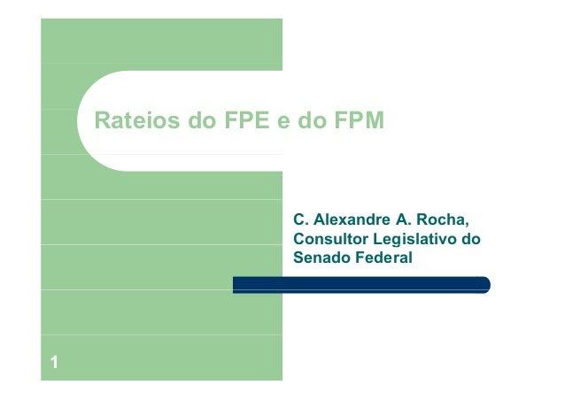 Rateios do FPE e do FPM C. Alexandre A. Rocha, Consultor Legislativo dog Senado Federal 1