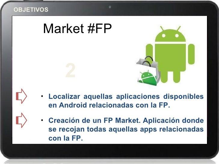 OBJETIVOS       Market #FP             2       • Localizar aquellas aplicaciones disponibles         en Android relacionad...