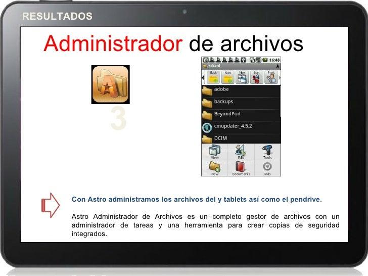 RESULTADOS   Administrador de archivos                 3       Con Astro administramos los archivos del y tablets así como...