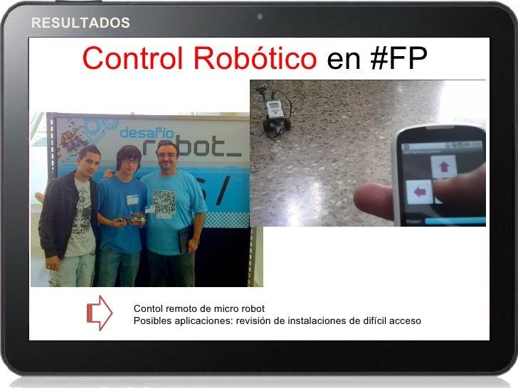 RESULTADOS     Control Robótico en #FP                 3             Contol remoto de micro robot             Posibles apl...