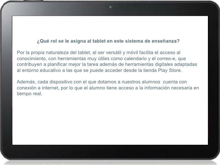 ¿Qué rol se le asigna al tablet en este sistema de enseñanza?Por la propia naturaleza del tablet, al ser versátil y móvil ...