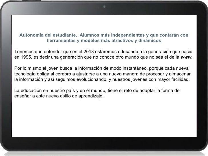 Autonomía del estudiante. Alumnos más independientes y que contarán con             herramientas y modelos más atractivos ...