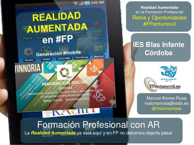 Manuel Alonso Rosa malonsorosa@iesbi.es @malonsorosa Realidad Aumentada en la Formación Profesional: Retos y Oportunidades...