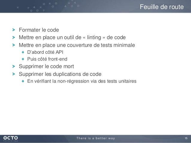 15 Formater le code Mettre en place un outil de « linting » de code Mettre en place une couverture de tests minimale D'abo...