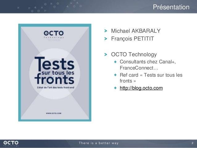 2 Présentation Michael AKBARALY François PETITIT OCTO Technology Consultants chez Canal+, FranceConnect… Ref card « Tests ...
