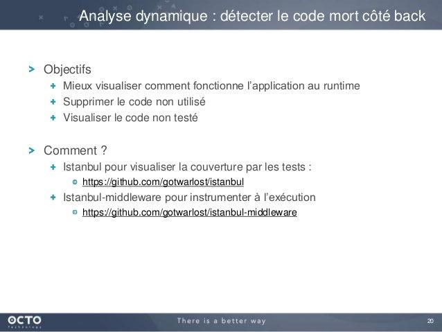 20 Objectifs Mieux visualiser comment fonctionne l'application au runtime Supprimer le code non utilisé Visualiser le code...