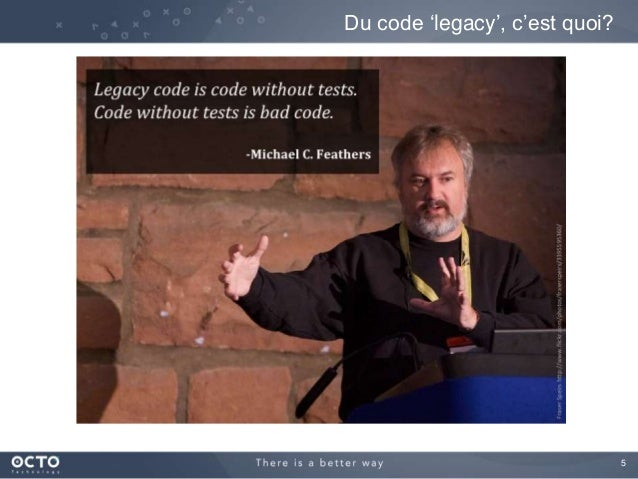 5 Du code 'legacy', c'est quoi?
