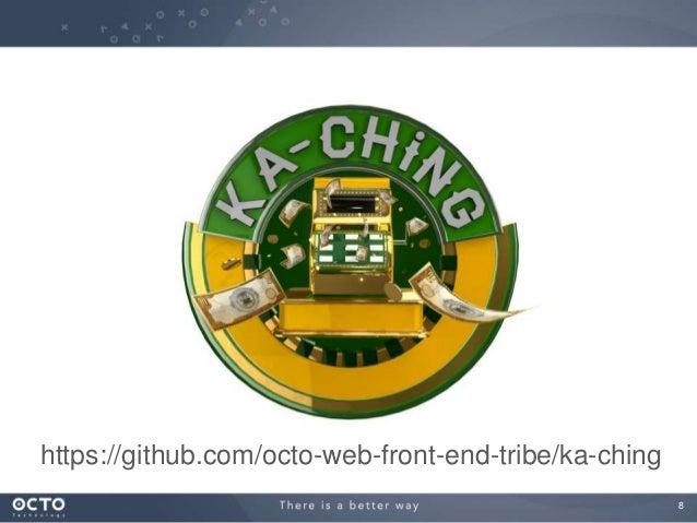8 https://github.com/octo-web-front-end-tribe/ka-ching