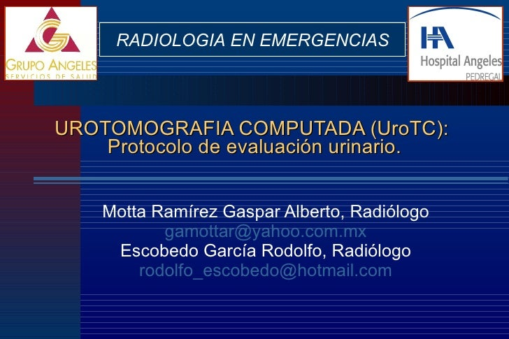 RADIOLOGIA EN EMERGENCIAS     UROTOMOGRAFIA COMPUTADA (UroTC):     Protocolo de evaluación urinario.       Motta Ramírez G...