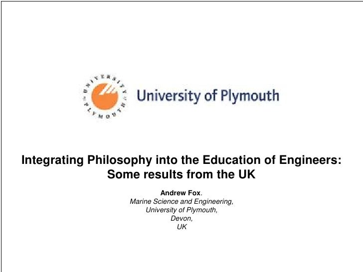 Integrating Philosophy into the Education of Engineers: Some results from the UK<br />Andrew Fox. <br />Marine Science and...