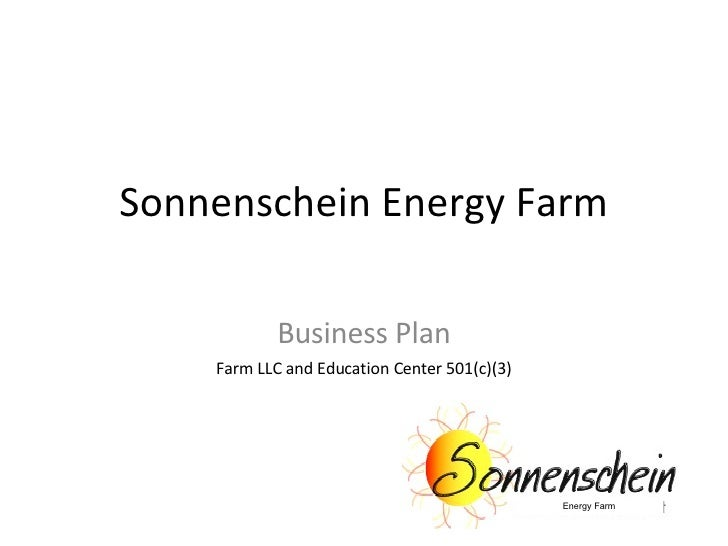 Energy Farm Sonnenschein Energy Farm Business Plan Farm LLC and Education Center 501(c)(3)