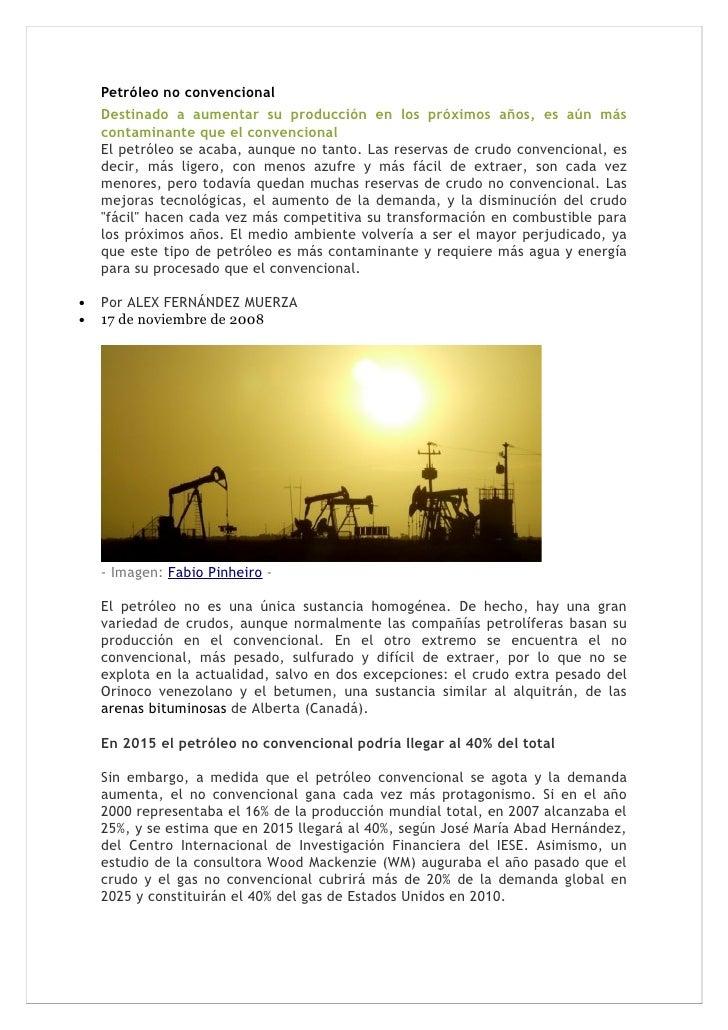 Petróleo no convencional     Destinado a aumentar su producción en los próximos años, es aún más     contaminante que el c...