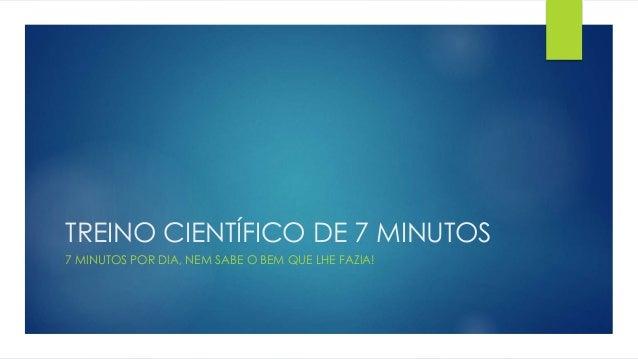 TREINO CIENTÍFICO DE 7 MINUTOS 7 MINUTOS POR DIA, NEM SABE O BEM QUE LHE FAZIA!