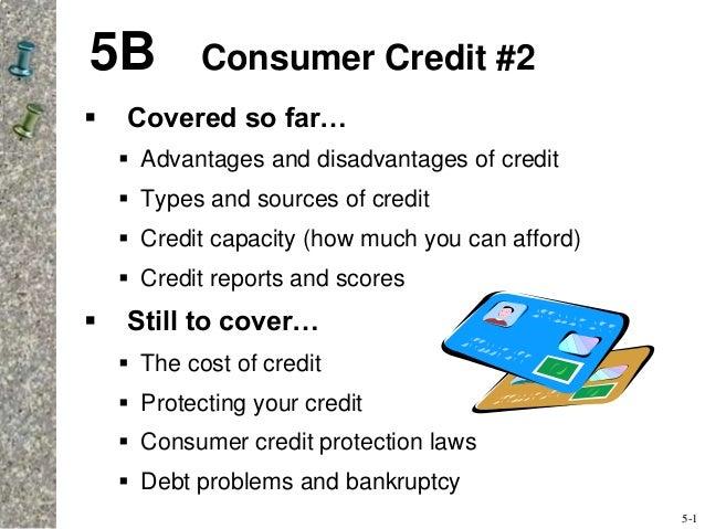5B Consumer Credit #2  Covered so far…  Advantages and disadvantages of credit  Types and sources of credit  Credit ca...