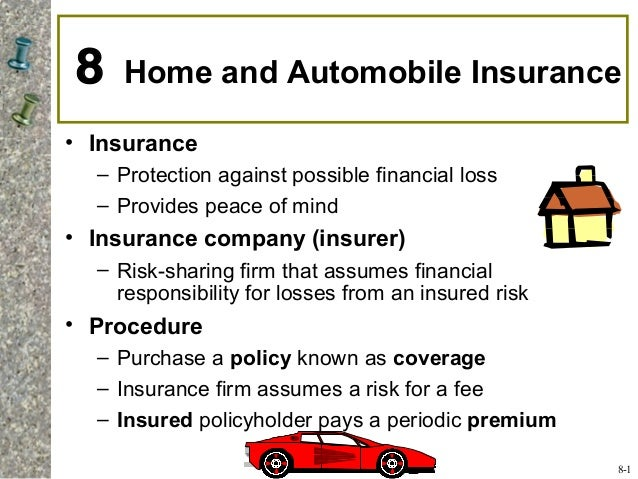 8 Home and Automobile Insurance • Insurance – Protection against possible financial loss – Provides peace of mind • Insura...