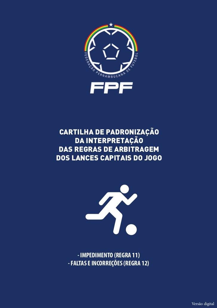 CARTILHA DE PADRONIZAÇÃO     DA INTERPRETAÇÃO DAS REGRAS DE ARBITRAGEMDOS LANCES CAPITAIS DO JOGO        - IMPEDIMENTO (RE...