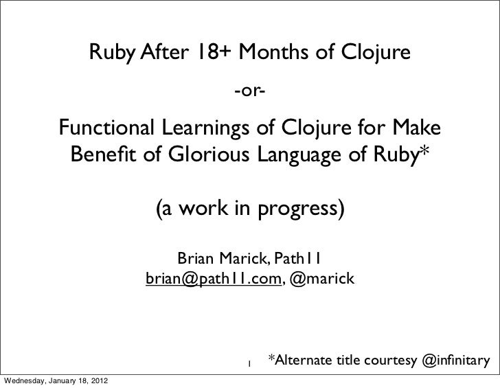 Ruby After 18+ Months of Clojure                                        -or-              Functional Learnings of Clojure ...