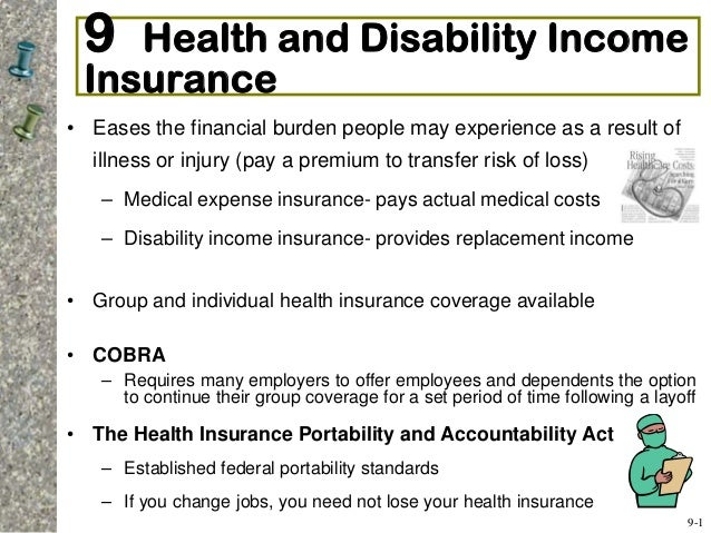 9 Health and Disability Income Insurance • Eases the financial burden people may experience as a result of illness or inju...