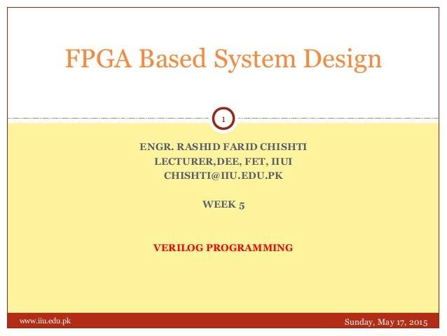 ENGR. RASHID FARID CHISHTI LECTURER,DEE, FET, IIUI CHISHTI@IIU.EDU.PK WEEK 5 VERILOG PROGRAMMING FPGA Based System Design ...