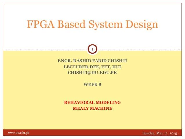 ENGR. RASHID FARID CHISHTI LECTURER,DEE, FET, IIUI CHISHTI@IIU.EDU.PK WEEK 8 BEHAVIORAL MODELING MEALY MACHINE FPGA Based ...
