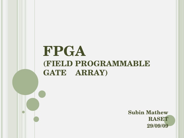 FPGA (FIELD PROGRAMMABLE GATE  ARRAY) Presented by : Subin Mathew RASET Cochin