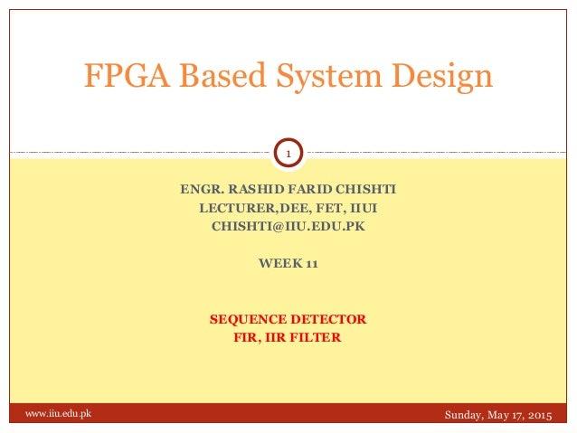 ENGR. RASHID FARID CHISHTI LECTURER,DEE, FET, IIUI CHISHTI@IIU.EDU.PK WEEK 11 SEQUENCE DETECTOR FIR, IIR FILTER FPGA Based...