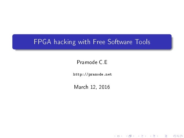 FPGA hacking with Free Software Tools Pramode C.E http://pramode.net March 12, 2016