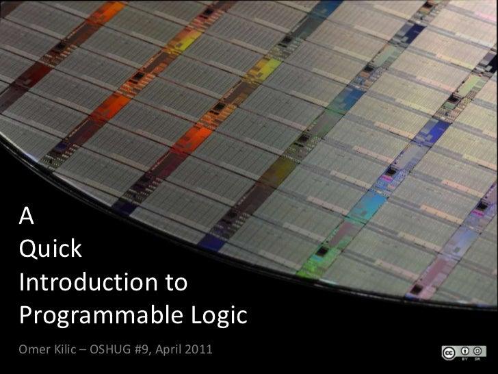 AQuick Introduction toProgrammable Logic.Omer Kilic – OSHUG #9, April 2011<br />