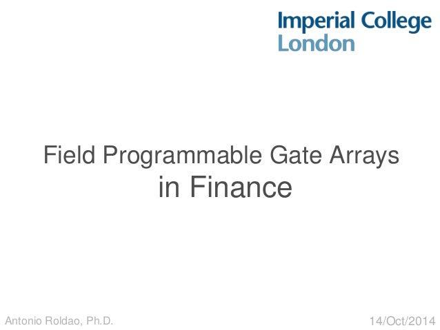 Field Programmable Gate Arrays in Finance 14/Oct/2014Antonio Roldao, Ph.D.