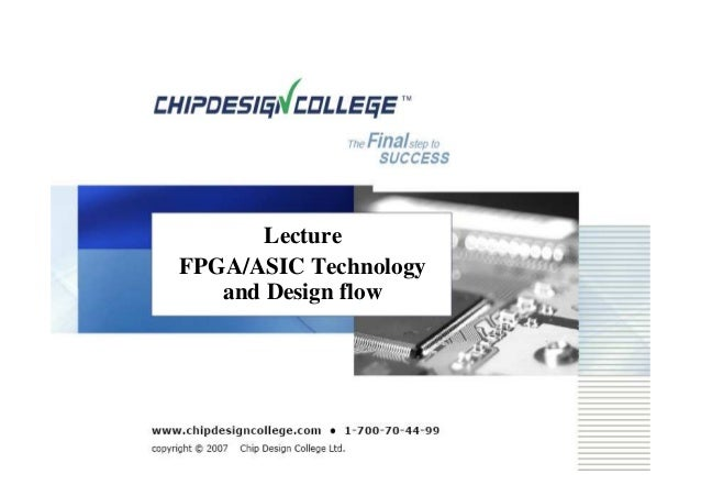 Lecture FPGA/ASIC Technology and Design flow